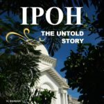 Ipoh The Untold Story