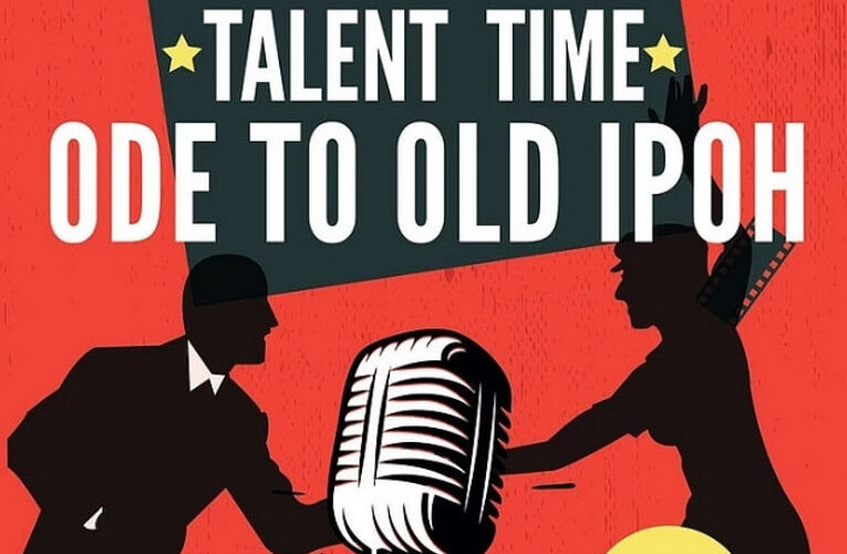Announcement: Talent Time – Ode to Old Ipoh