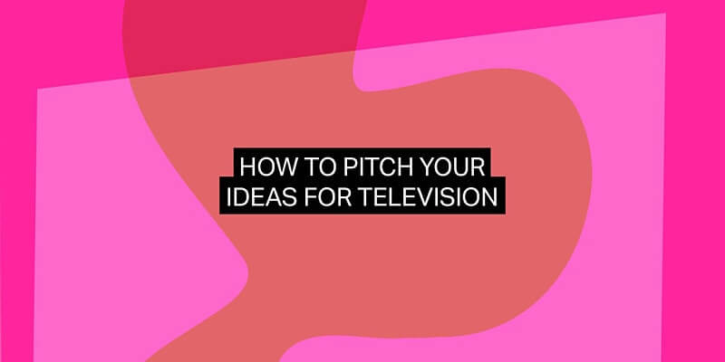 How to pitch your ideas for television