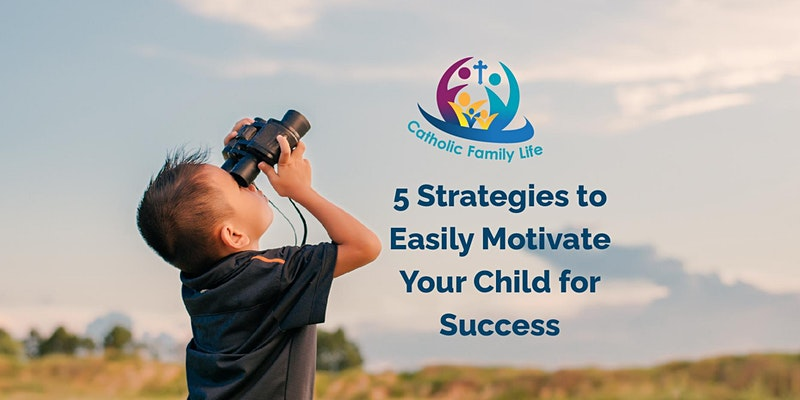 5 Strategies to Easily Motivate Your Child for Success